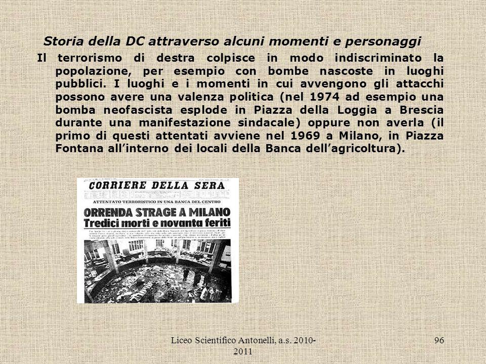 Liceo Scientifico Antonelli, a.s. 2010- 2011 96 Storia della DC attraverso alcuni momenti e personaggi Il terrorismo di destra colpisce in modo indisc
