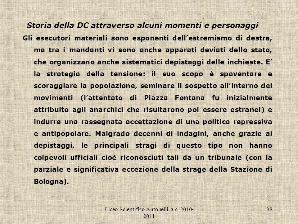 Liceo Scientifico Antonelli, a.s. 2010- 2011 98 Storia della DC attraverso alcuni momenti e personaggi Gli esecutori materiali sono esponenti dellestr
