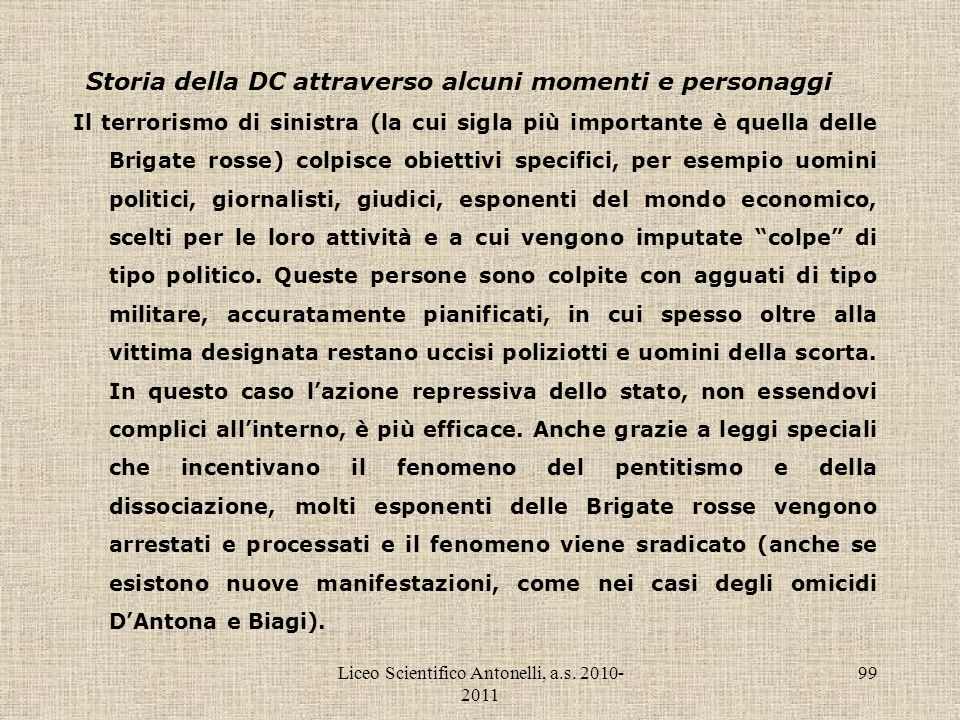 Liceo Scientifico Antonelli, a.s. 2010- 2011 99 Storia della DC attraverso alcuni momenti e personaggi Il terrorismo di sinistra (la cui sigla più imp
