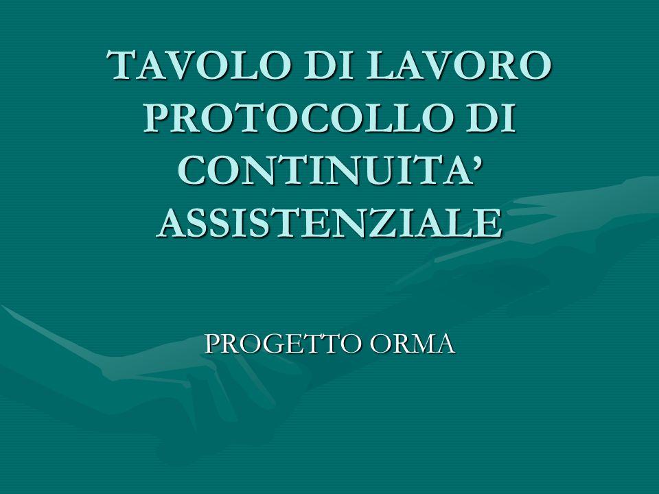 TAVOLO DI LAVORO PROTOCOLLO DI CONTINUITA ASSISTENZIALE PROGETTO ORMA
