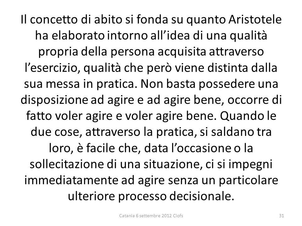 Il concetto di abito si fonda su quanto Aristotele ha elaborato intorno allidea di una qualità propria della persona acquisita attraverso lesercizio, qualità che però viene distinta dalla sua messa in pratica.
