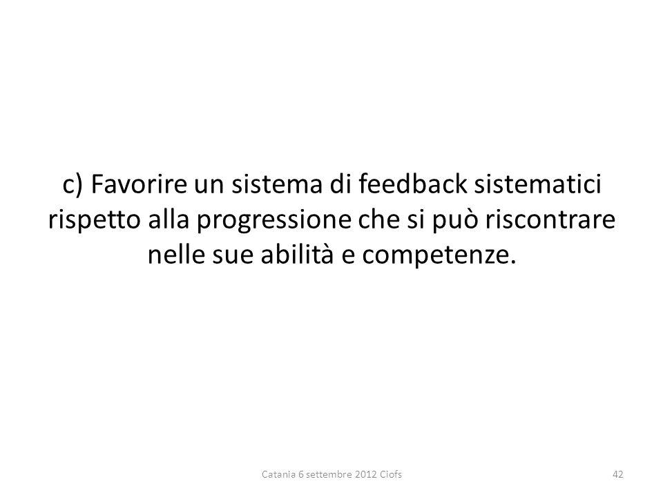 c) Favorire un sistema di feedback sistematici rispetto alla progressione che si può riscontrare nelle sue abilità e competenze.