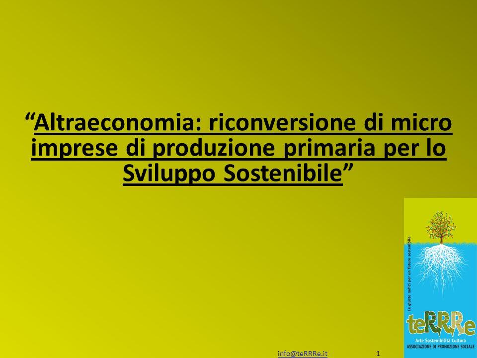 Altraeconomia: riconversione di micro imprese di produzione primaria per lo Sviluppo Sostenibile info@teRRRe.itinfo@teRRRe.it 1