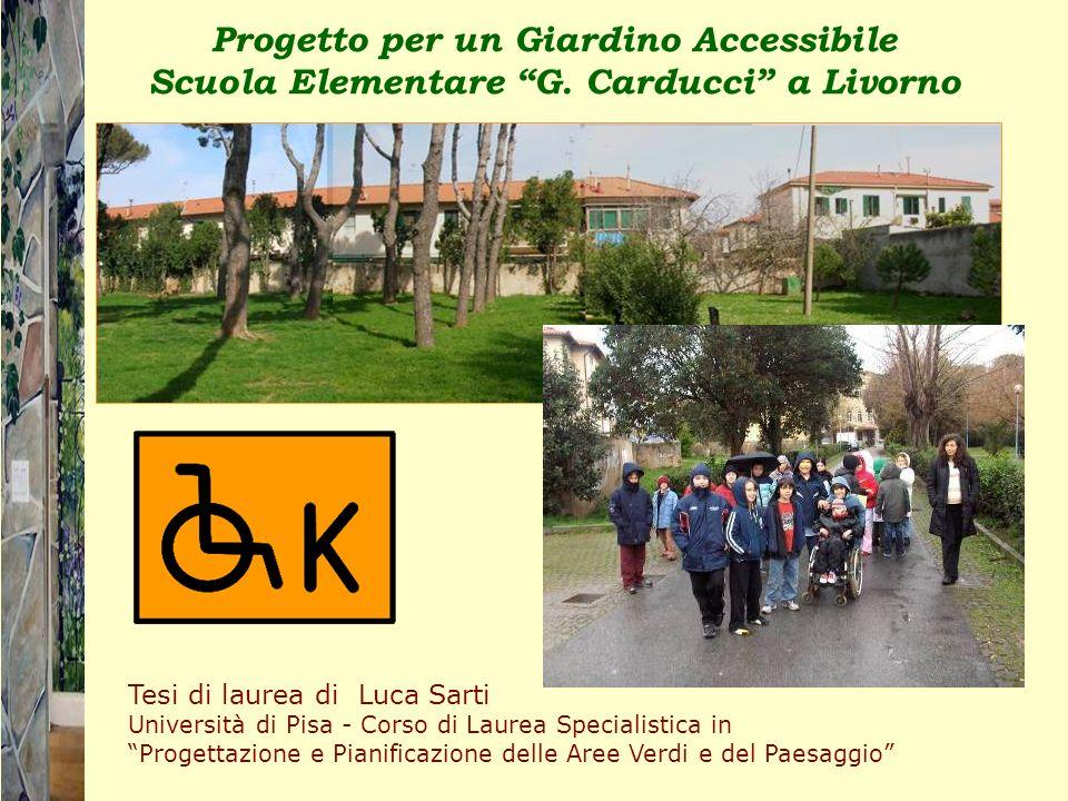Tesi di laurea di Luca Sarti Università di Pisa - Corso di Laurea Specialistica in Progettazione e Pianificazione delle Aree Verdi e del Paesaggio Progetto per un Giardino Accessibile Scuola Elementare G.