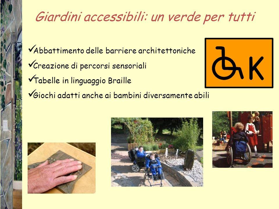 Giardini accessibili: un verde per tutti Abbattimento delle barriere architettoniche Creazione di percorsi sensoriali Tabelle in linguaggio Braille Giochi adatti anche ai bambini diversamente abili