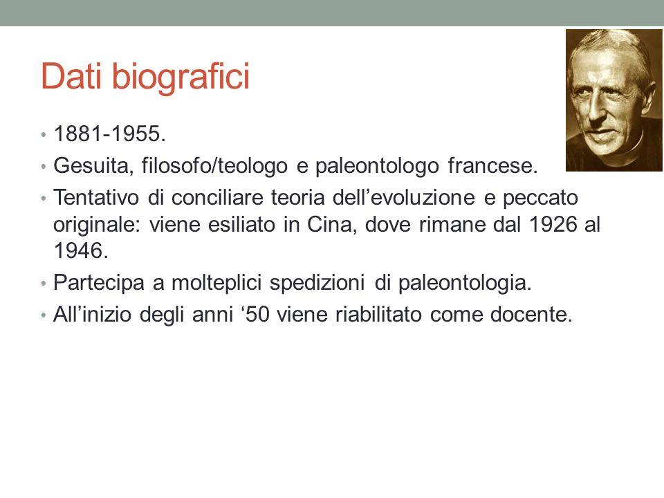Dati biografici 1881-1955. Gesuita, filosofo/teologo e paleontologo francese.