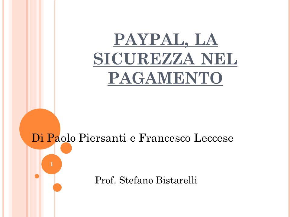 PAYPAL, LA SICUREZZA NEL PAGAMENTO 1 Di Paolo Piersanti e Francesco Leccese Prof. Stefano Bistarelli