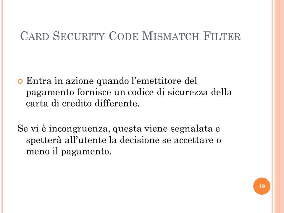 C ARD S ECURITY C ODE M ISMATCH F ILTER Entra in azione quando lemettitore del pagamento fornisce un codice di sicurezza della carta di credito differente.