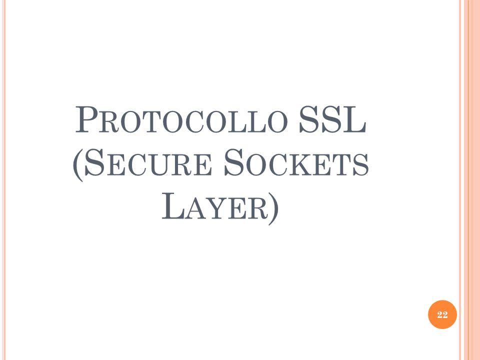 P ROTOCOLLO SSL (S ECURE S OCKETS L AYER ) 22