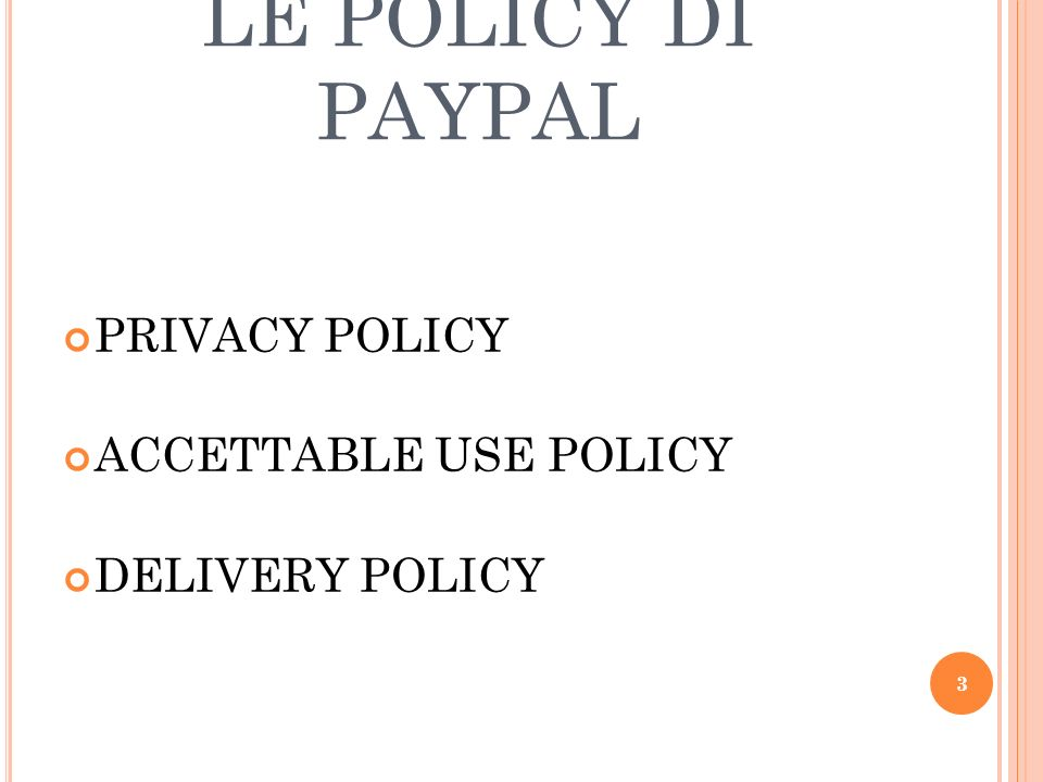 LE POLICY DI PAYPAL PRIVACY POLICY ACCETTABLE USE POLICY DELIVERY POLICY 3
