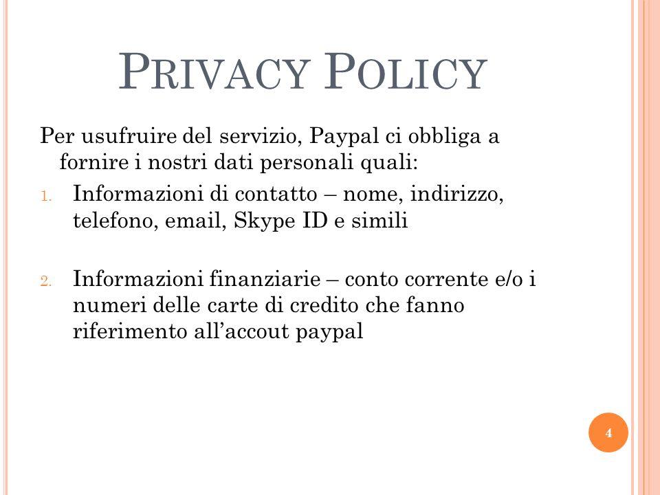 P RIVACY P OLICY Per usufruire del servizio, Paypal ci obbliga a fornire i nostri dati personali quali: 1.