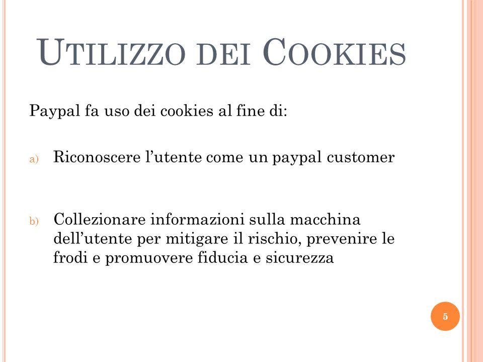 U TILIZZO DEI C OOKIES Paypal fa uso dei cookies al fine di: a) Riconoscere lutente come un paypal customer b) Collezionare informazioni sulla macchin