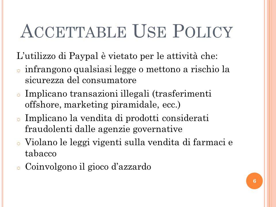 A CCETTABLE U SE P OLICY Lutilizzo di Paypal è vietato per le attività che: o infrangono qualsiasi legge o mettono a rischio la sicurezza del consumat
