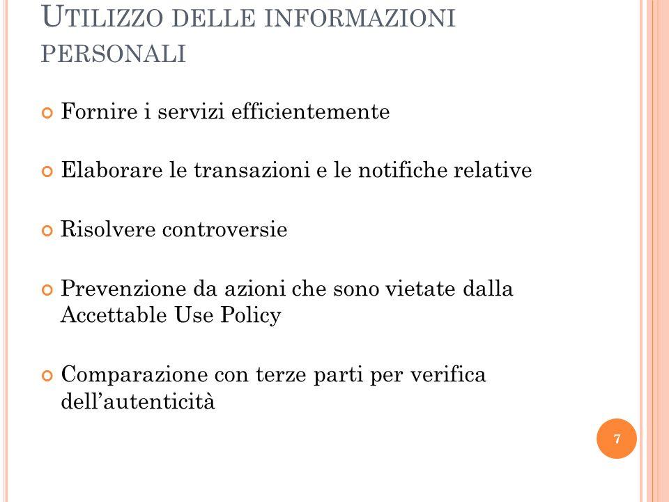 U TILIZZO DELLE INFORMAZIONI PERSONALI Fornire i servizi efficientemente Elaborare le transazioni e le notifiche relative Risolvere controversie Preve