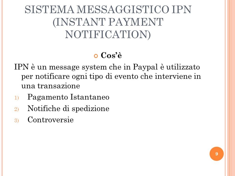 SISTEMA MESSAGGISTICO IPN (INSTANT PAYMENT NOTIFICATION) Cosè IPN è un message system che in Paypal è utilizzato per notificare ogni tipo di evento ch