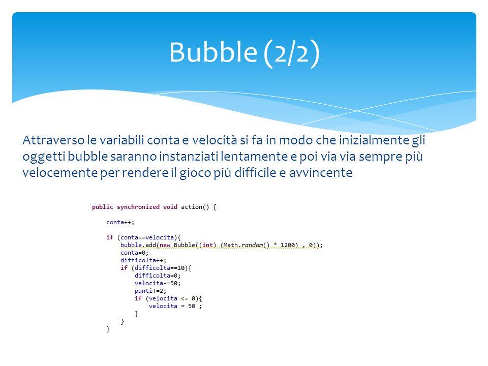 Attraverso le variabili conta e velocità si fa in modo che inizialmente gli oggetti bubble saranno instanziati lentamente e poi via via sempre più vel