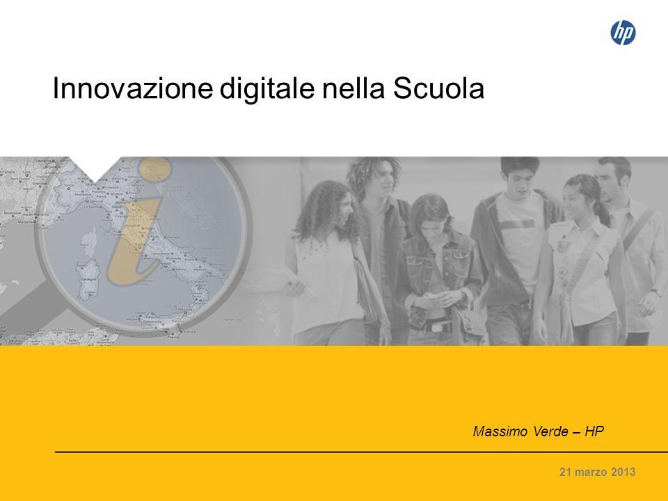 Innovazione digitale nella Scuola 21 marzo 2013 Massimo Verde – HP