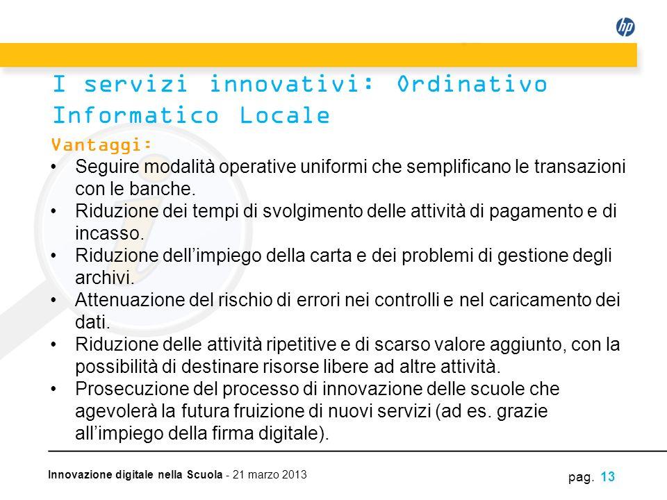 Innovazione digitale nella Scuola - 21 marzo 2013 Vantaggi: Seguire modalità operative uniformi che semplificano le transazioni con le banche. Riduzio