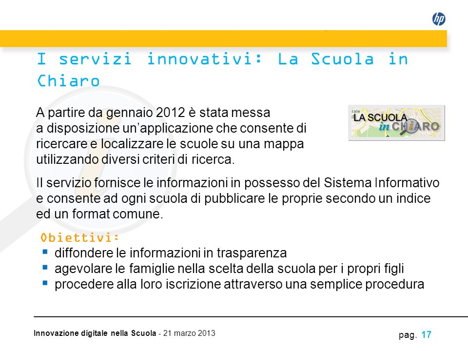 Innovazione digitale nella Scuola - 21 marzo 2013 A partire da gennaio 2012 è stata messa a disposizione unapplicazione che consente di ricercare e lo