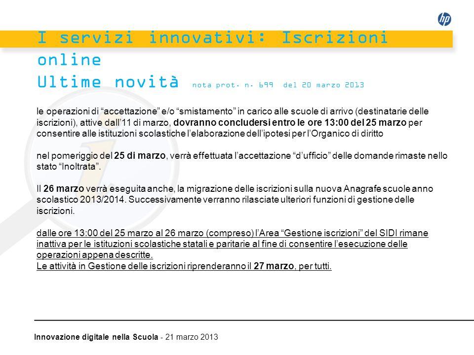 Innovazione digitale nella Scuola - 21 marzo 2013 I servizi innovativi: Iscrizioni online Ultime novità nota prot. n. 699 del 20 marzo 2013 le operazi