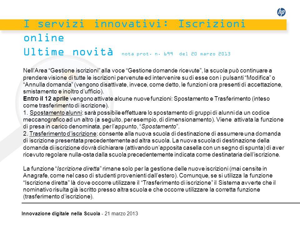 Innovazione digitale nella Scuola - 21 marzo 2013 I servizi innovativi: Iscrizioni online Ultime novità nota prot. n. 699 del 20 marzo 2013 NellArea G