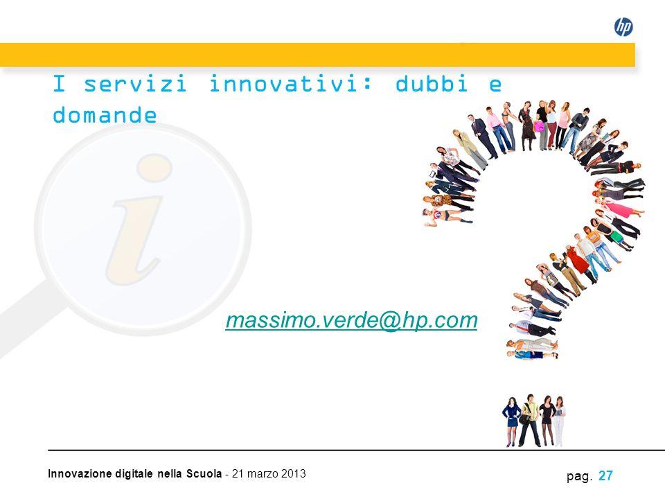 Innovazione digitale nella Scuola - 21 marzo 2013 pag. 27 massimo.verde@hp.com I servizi innovativi: dubbi e domande