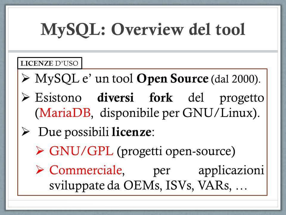 MySQL e un tool Open Source (dal 2000). Esistono diversi fork del progetto (MariaDB, disponibile per GNU/Linux). Due possibili licenze : GNU/GPL (prog