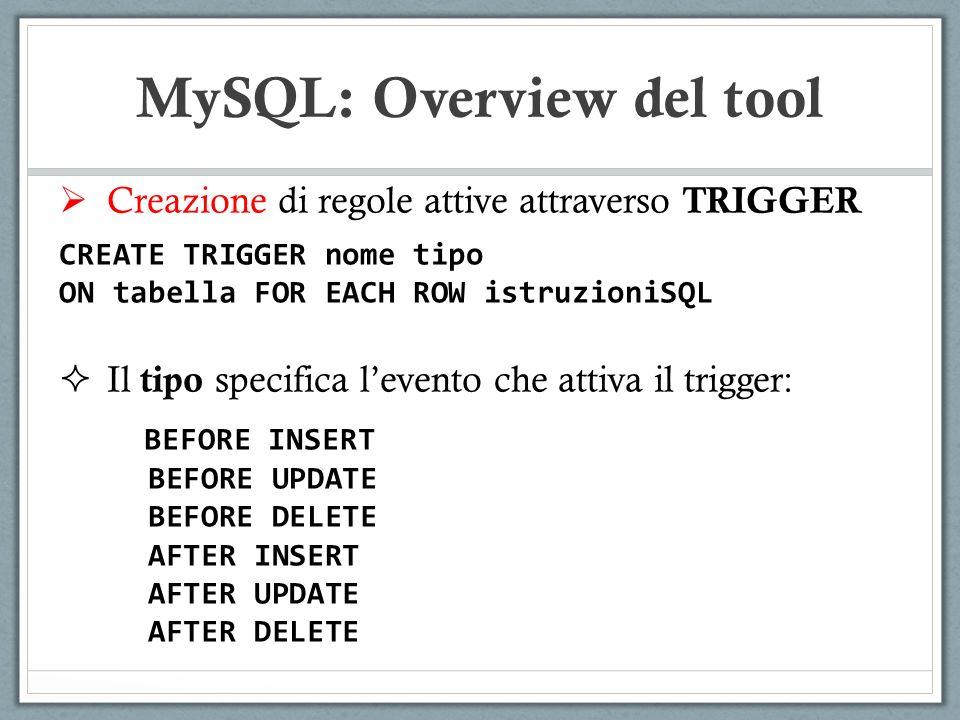 Creazione di regole attive attraverso TRIGGER CREATE TRIGGER nome tipo ON tabella FOR EACH ROW istruzioniSQL Il tipo specifica levento che attiva il t