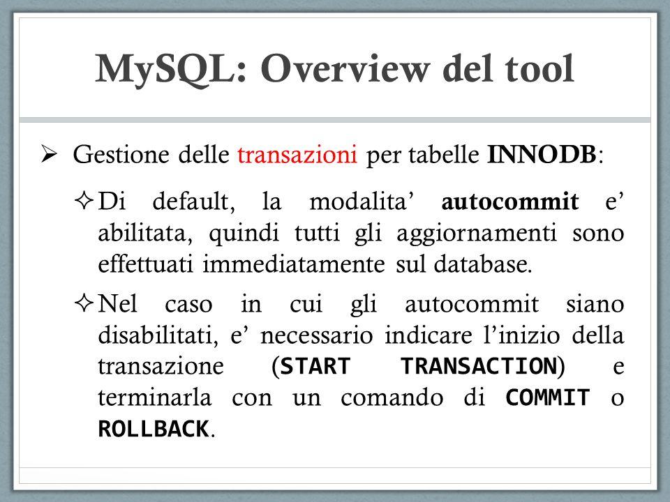 Gestione delle transazioni per tabelle INNODB : Di default, la modalita autocommit e abilitata, quindi tutti gli aggiornamenti sono effettuati immedia