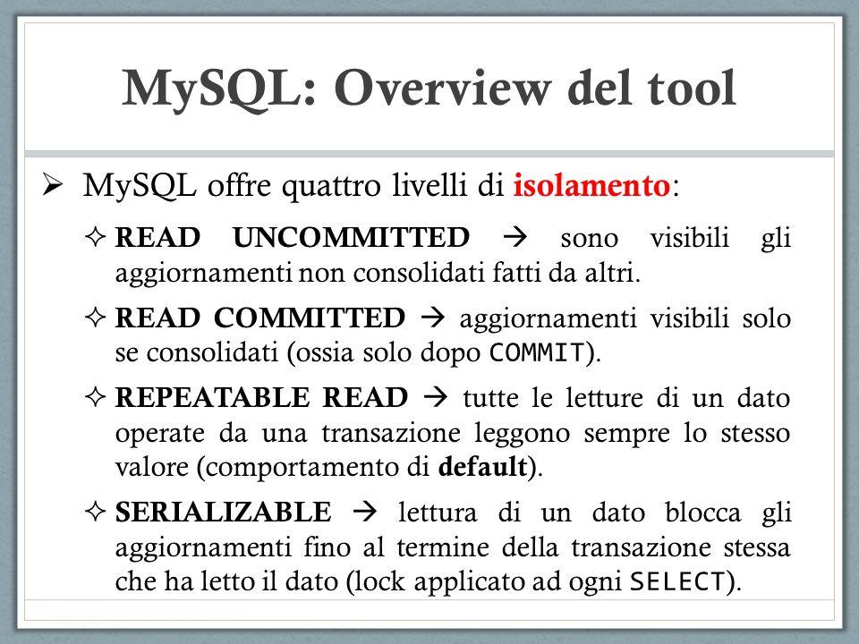 MySQL offre quattro livelli di isolamento : READ UNCOMMITTED sono visibili gli aggiornamenti non consolidati fatti da altri. READ COMMITTED aggiorname