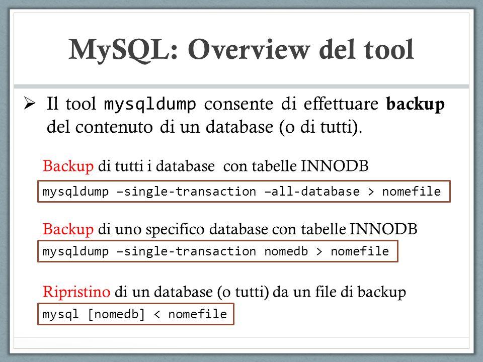 Il tool mysqldump consente di effettuare backup del contenuto di un database (o di tutti). MySQL: Overview del tool mysqldump –single-transaction –all