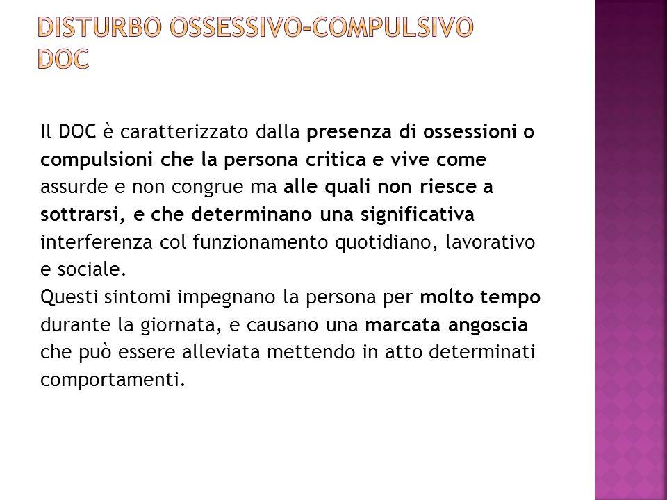 Il DOC è caratterizzato dalla presenza di ossessioni o compulsioni che la persona critica e vive come assurde e non congrue ma alle quali non riesce a
