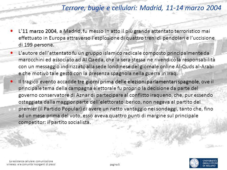 La resistenza cellulare: comunicazione wireless e le comunità insorgenti di prassi Terrore, bugie e cellulari: Madrid, 11-14 marzo 2004 11 marzo 2004 L11 marzo 2004, a Madrid, fu messo in atto il più grande attentato terroristico mai effettuato in Europa attraverso lesplosione di quattro treni di pendolari e luccisione di 199 persone.