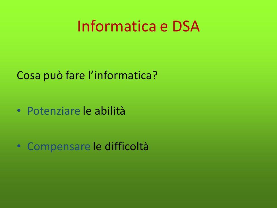 Informatica e DSA: AUTONOMIA Possibilità di Informarsi Apprendere Comunicare senza necessariamente dipendere da un mediatore