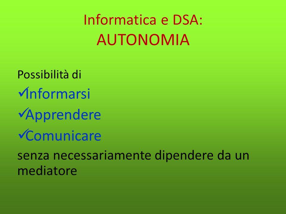 Informatica e DSA: AUTONOMIA Per raggiungere lAUTONOMIA FORMATIVA occorrono: Adeguati strumenti compensativi Buona motivazione Ambiente favorevole Buon metodo di studio