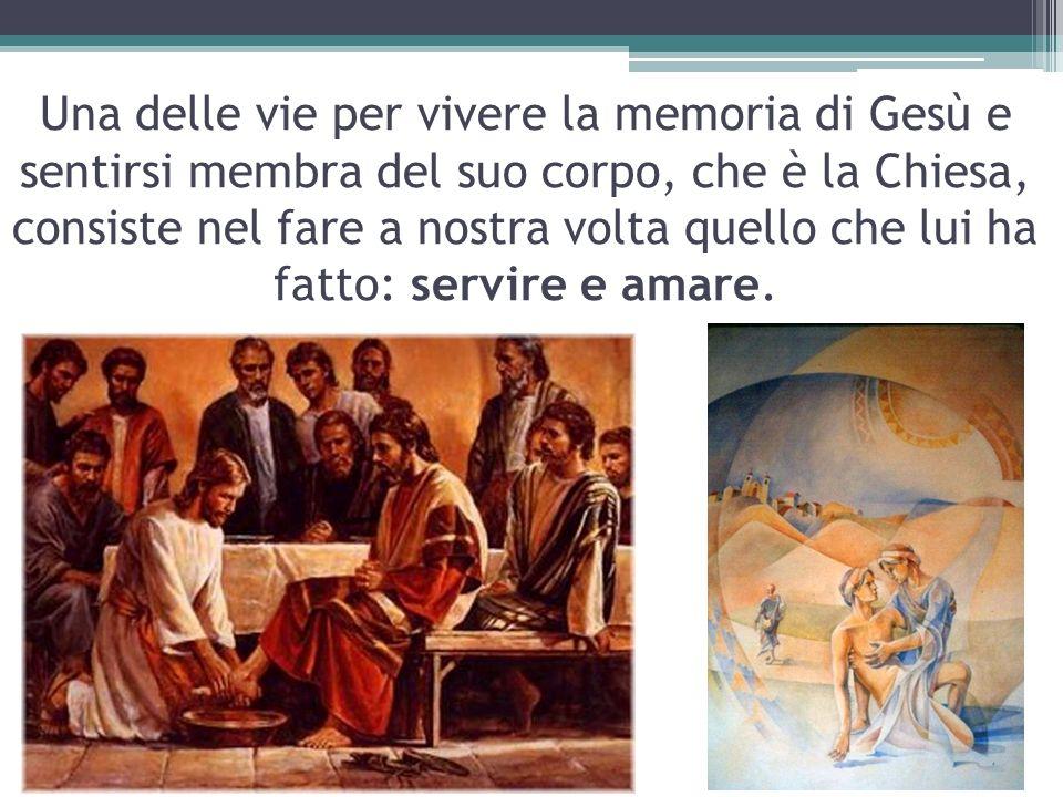 Una delle vie per vivere la memoria di Gesù e sentirsi membra del suo corpo, che è la Chiesa, consiste nel fare a nostra volta quello che lui ha fatto