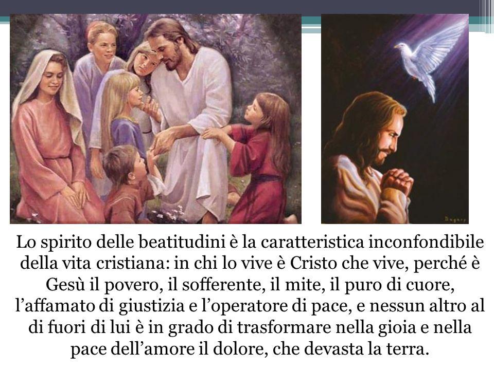 Lo spirito delle beatitudini è la caratteristica inconfondibile della vita cristiana: in chi lo vive è Cristo che vive, perché è Gesù il povero, il so