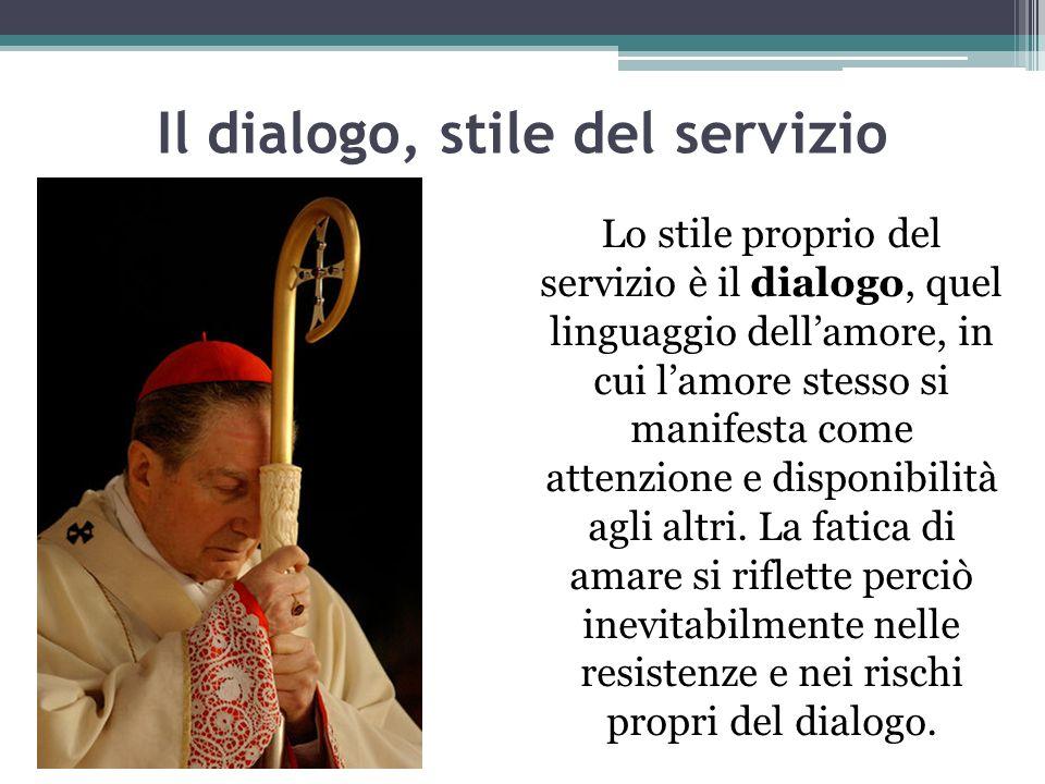 Il dialogo, stile del servizio Lo stile proprio del servizio è il dialogo, quel linguaggio dellamore, in cui lamore stesso si manifesta come attenzion