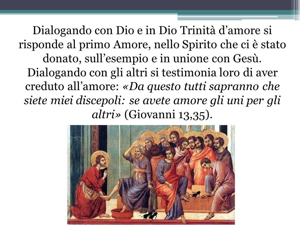 Dialogando con Dio e in Dio Trinità damore si risponde al primo Amore, nello Spirito che ci è stato donato, sullesempio e in unione con Gesù. Dialoga
