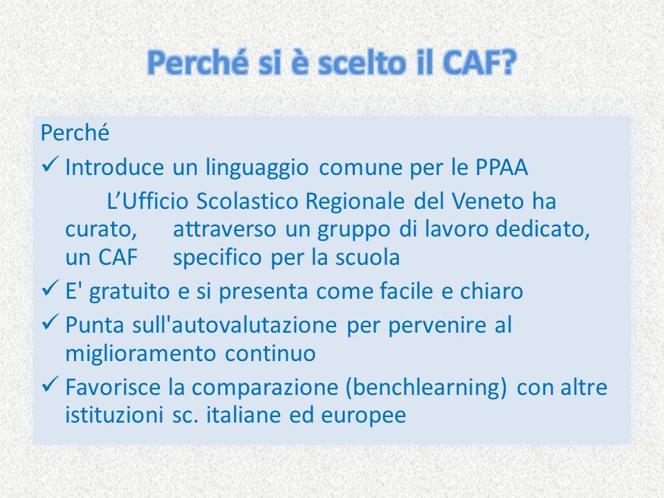 Perché Introduce un linguaggio comune per le PPAA LUfficio Scolastico Regionale del Veneto ha curato, attraverso un gruppo di lavoro dedicato, un CAF
