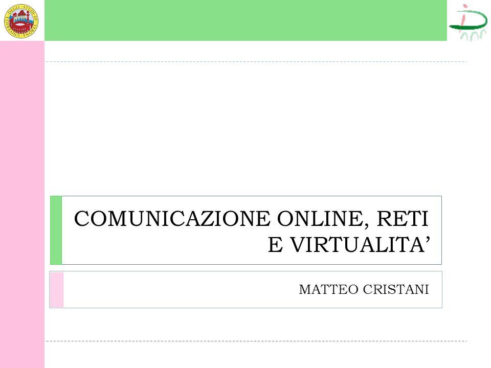 COMUNICAZIONE ONLINE, RETI E VIRTUALITA MATTEO CRISTANI