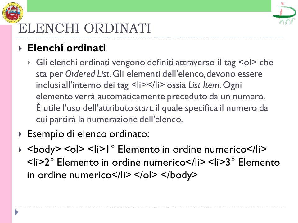 ELENCHI ORDINATI Elenchi ordinati Gli elenchi ordinati vengono definiti attraverso il tag che sta per Ordered List.