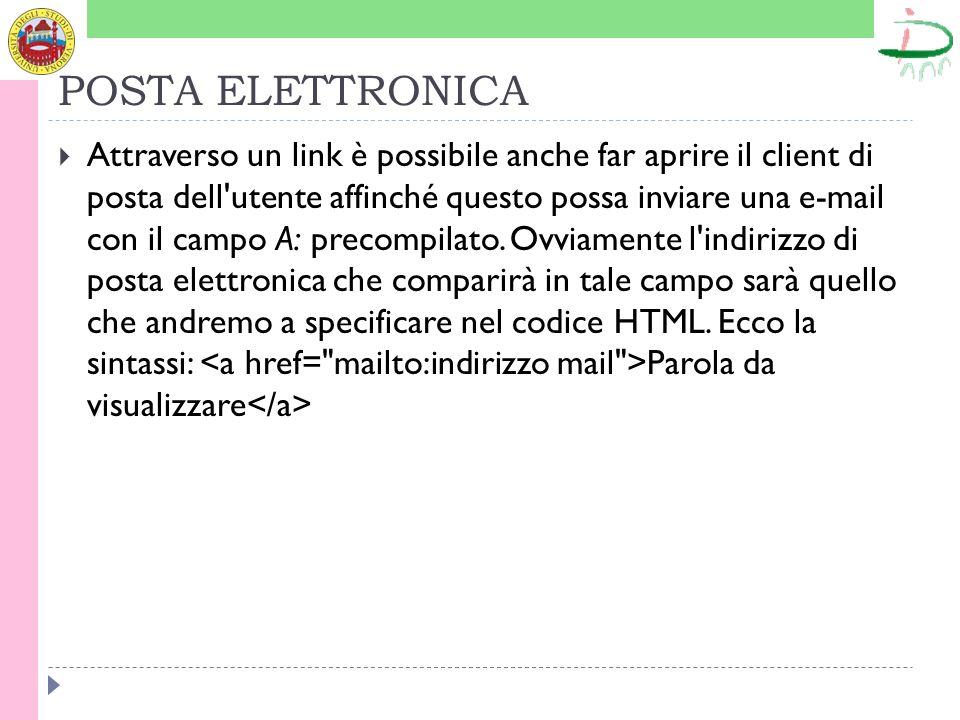 POSTA ELETTRONICA Attraverso un link è possibile anche far aprire il client di posta dell utente affinché questo possa inviare una e-mail con il campo A: precompilato.