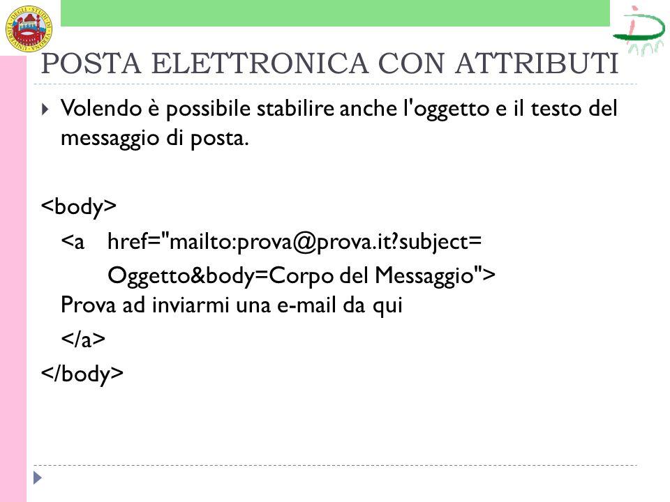 POSTA ELETTRONICA CON ATTRIBUTI Volendo è possibile stabilire anche l oggetto e il testo del messaggio di posta.