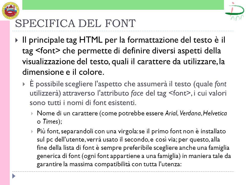 SPECIFICA DEL FONT Il principale tag HTML per la formattazione del testo è il tag che permette di definire diversi aspetti della visualizzazione del testo, quali il carattere da utilizzare, la dimensione e il colore.