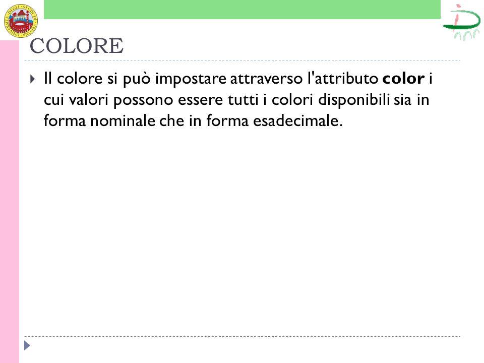 COLORE Il colore si può impostare attraverso l attributo color i cui valori possono essere tutti i colori disponibili sia in forma nominale che in forma esadecimale.
