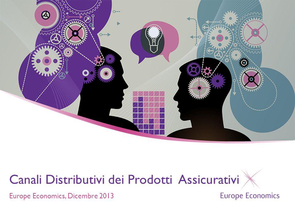 Europe Economics, Dicembre 2013 Canali Distributivi dei Prodotti Assicurativi