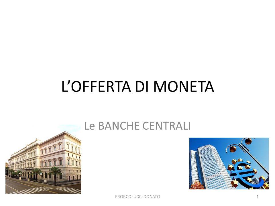 LOFFERTA DI MONETA Attraverso il controllo della crescita della quantità di moneta la B.