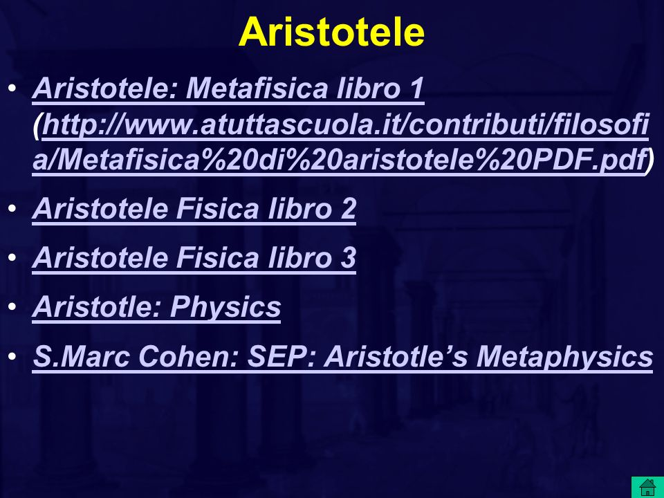 Aristotele Aristotele: Metafisica libro 1 (http://www.atuttascuola.it/contributi/filosofi a/Metafisica%20di%20aristotele%20PDF.pdf)Aristotele: Metafis