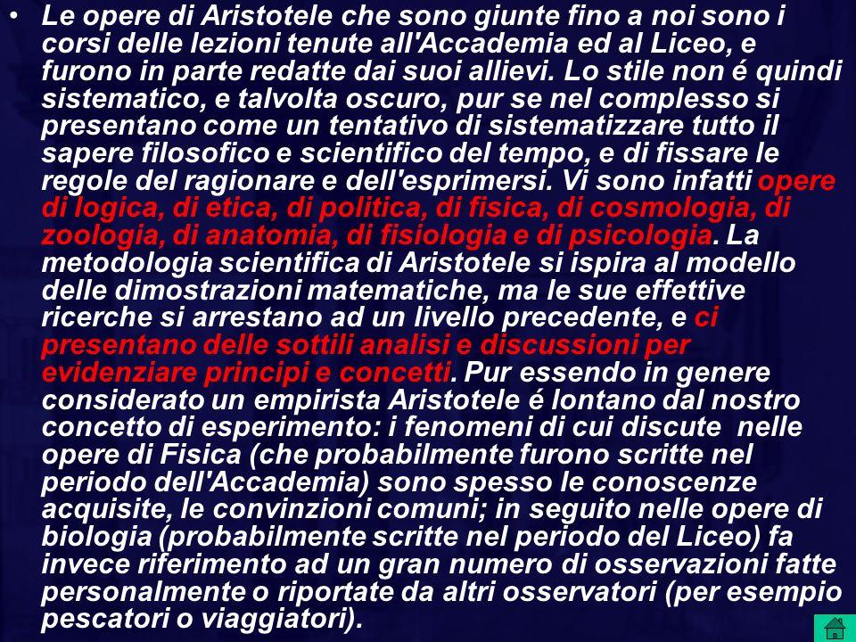 Le opere di Aristotele che sono giunte fino a noi sono i corsi delle lezioni tenute all'Accademia ed al Liceo, e furono in parte redatte dai suoi alli
